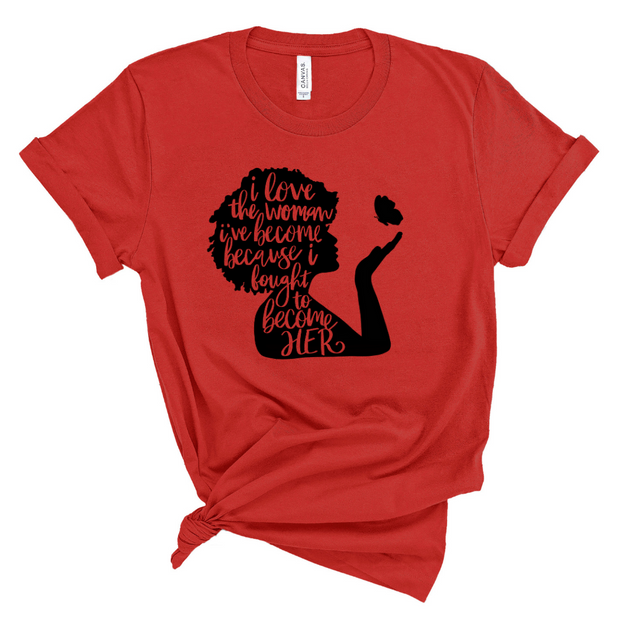 I Love The Woman I've Become Unisex Shirt