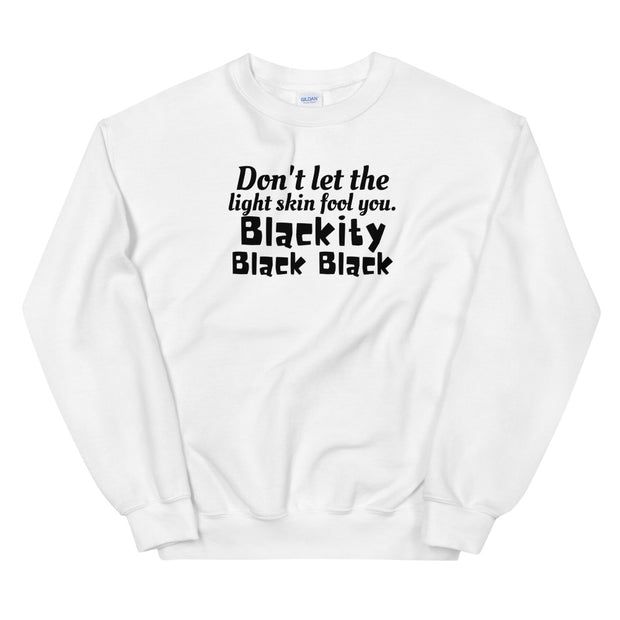 Don't Let The Light Skin Fool You Unisex Sweatshirt