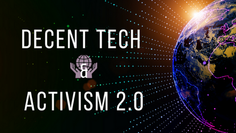 decent tech and activism 2.0