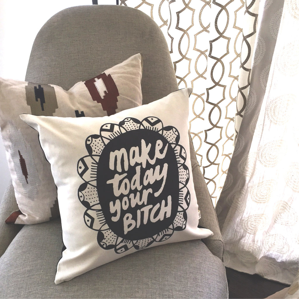Make Today Your Bitch Cushion