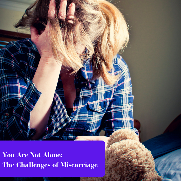 You Are Not Alone In Your Grief: The Challenges of Miscarriage