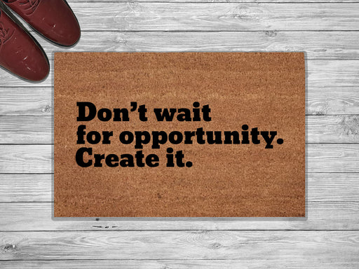 Don't Wait For Opportunity Customized Doormat