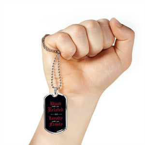 Loyalty Makes You Family 1 - Stainless Dog Tag