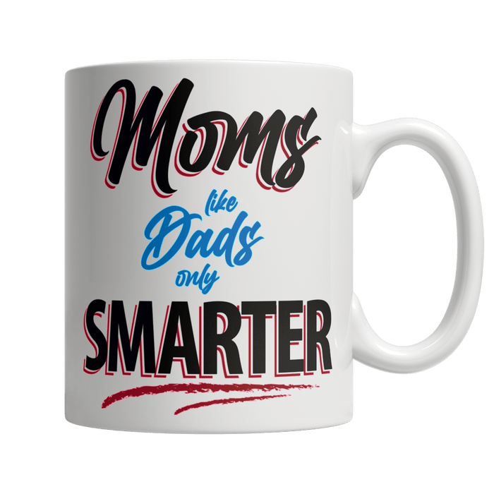 Moms Like Dads, Only Smarter - White Mug