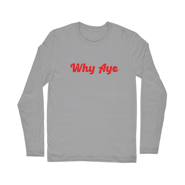 Why Aye Classic Long Sleeve T-Shirt