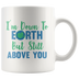 Down To Earth but Still Above You Mug