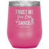 Trust Me You can Dance Wine Tumbler