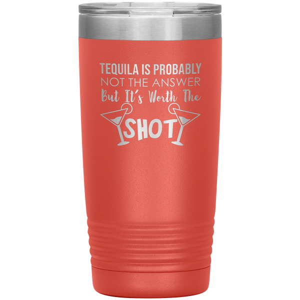 Tequila Is Not Probably The Answer 20oz Tumbler
