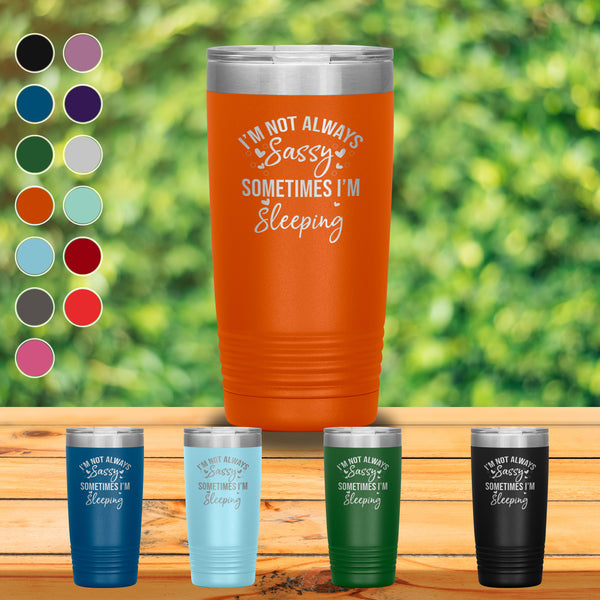 I am Not Always Sassy 20oz Tumbler
