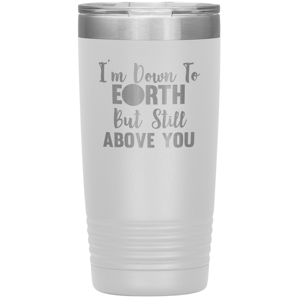 I'm Down To Earth 20oz Tumbler