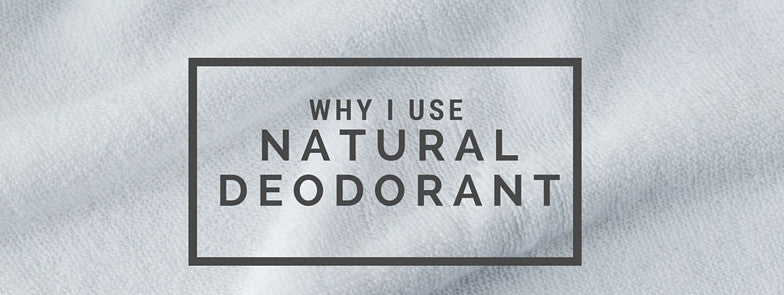 Why I use Natural Deodorant