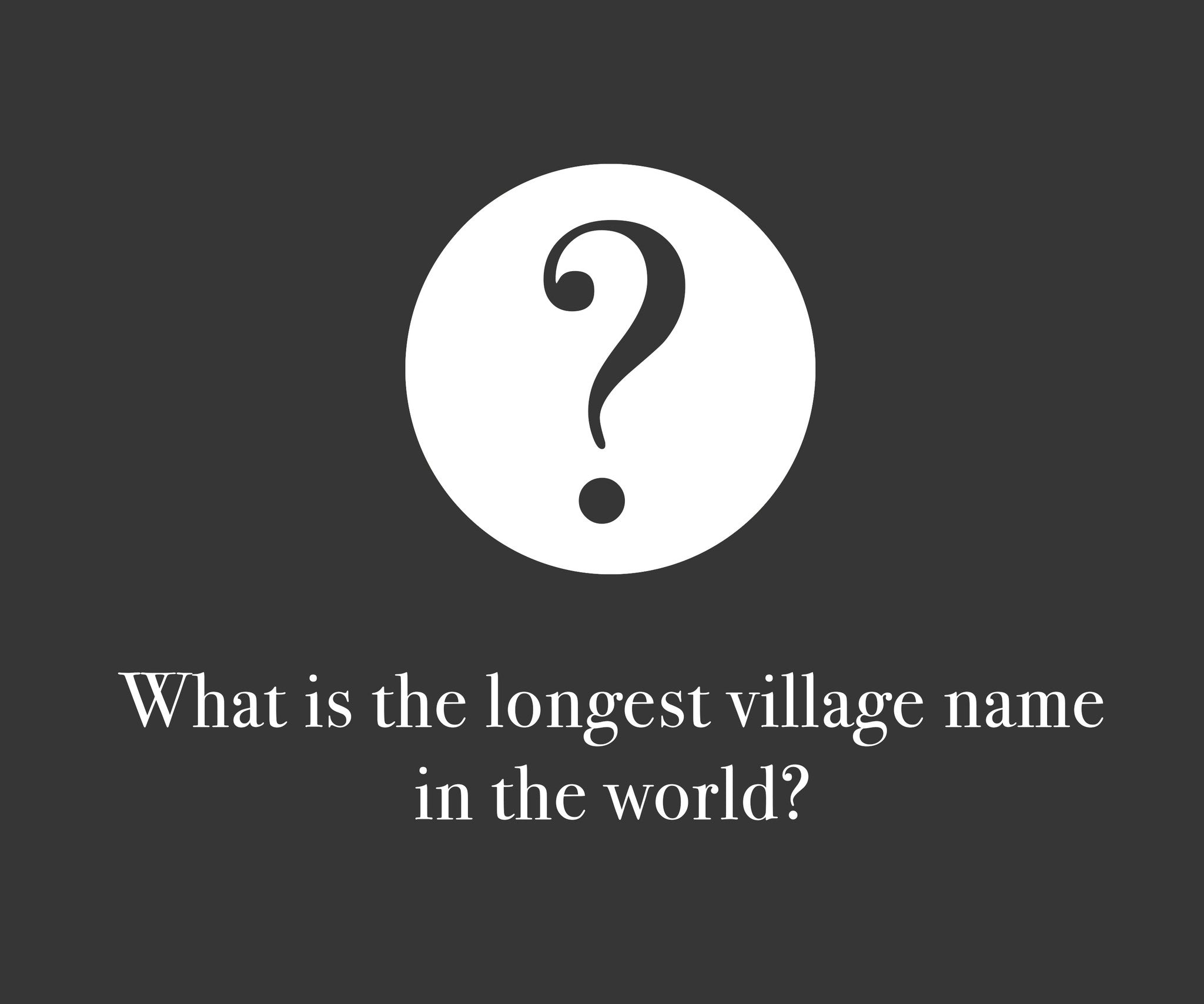 Fascinating Geographic Facts! - Fact #1 - The longest village name in the world