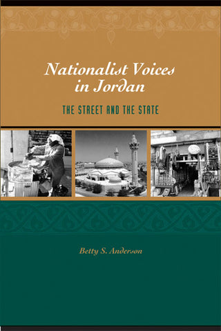 Nationalist Voices in Jordan: The Street and the State by Betty Anderson