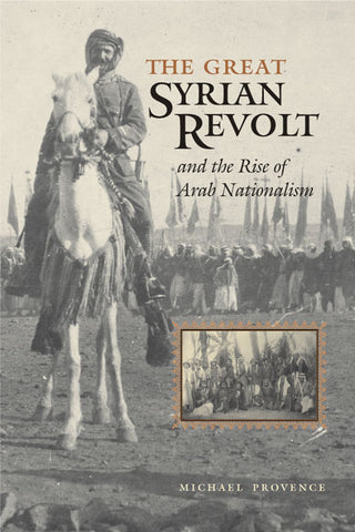 The Great Syrian Revolt and the Rise of Arab Nationalism by Michael Provence