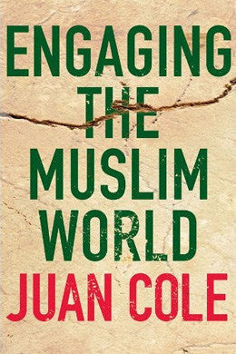 Engaging the Muslim World by Juan Cole