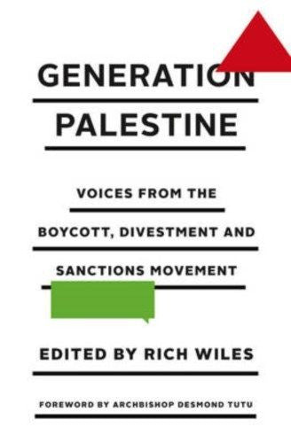Generation Palestine: Voices from the Boycott, Divestment and Sanctions Movement by Rich Wiles