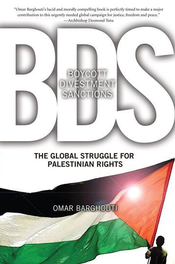 Boycott, Divestment, Sanctions: The Global Struggle for Palestinian Rights by Omar Barghouti