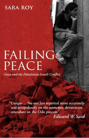 Failing Peace: Gaza and the Palestinian-Israeli Conflict by Sara Roy