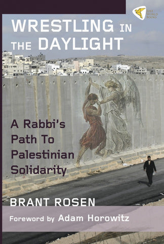 Wrestling in the Daylight: A Rabbi's Path to Palestinian Solidarity by Brant Rosen