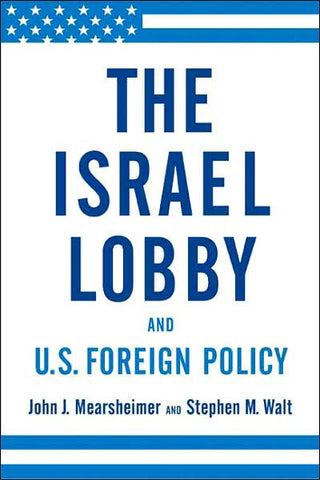 """The Israel Lobby and U.S. Foreign Policy"" by John J. Mearsheimer and Stephen M. Walt"