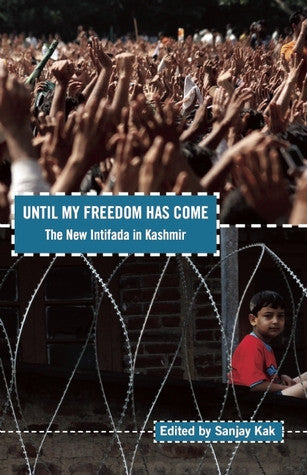 Until My Freedom Has Come: The New Intifada in Kashmir by Sanjay Kak