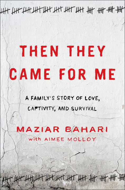 Then They Came for Me: A Family's Story of Love, Captivity, and Survival by Maziar Bahari and Aimee Molloy