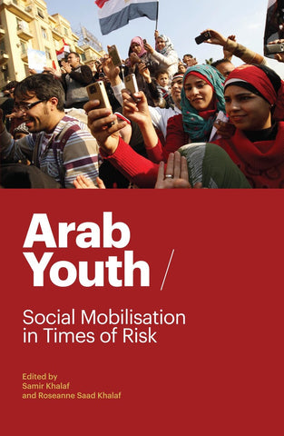 Arab Youth: Social Mobilisation in Times of Risk by Samir Khalaf and Roseanne Saad Khalaf