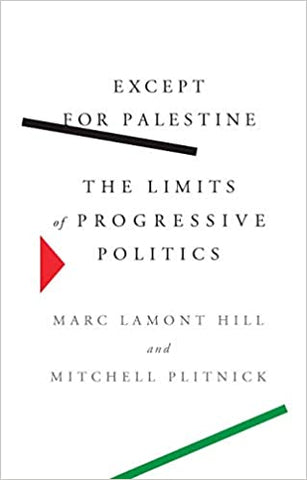Except for Palestine: The Limits of Progressive Politics by  Marc Lamont Hill and Mitchell Plitnick