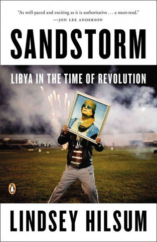 Sandstorm: Libya in the Time of Revolution by Lindsey Hilsum