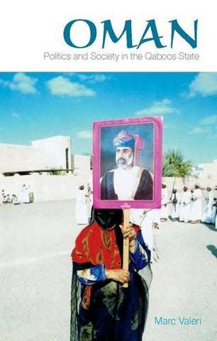 Oman: Politics and Society in the Qaboos State by Marc Valeri