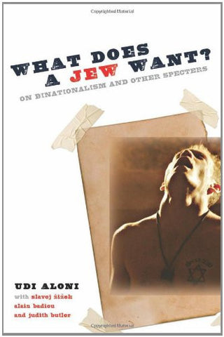 What Does a Jew Want? On Binationalism and Other Specters by Udi Aloni