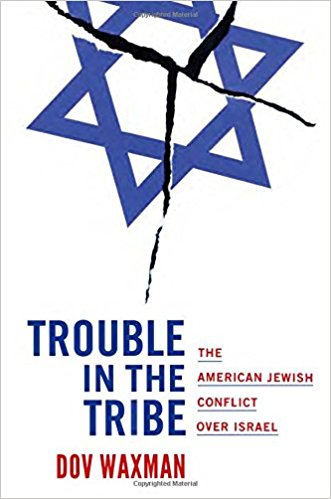 Trouble in the Tribe: The American Jewish Conflict over Israel by Dov Waxman