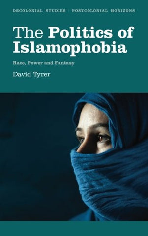 The Politics of Islamophobia: Race, Power and Fantasy by David Tyrer