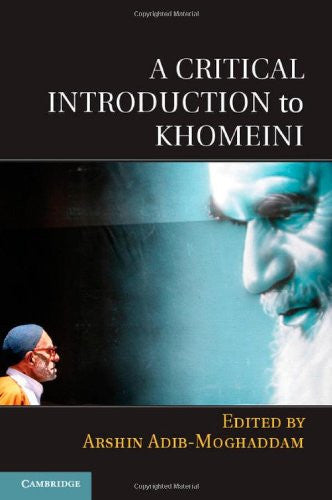 A Critical Introduction to Khomeini by Arshin Adib-Moghaddam