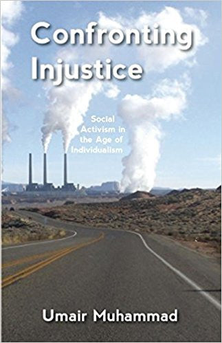 Confronting Injustice: Social Activism in the Age of Individualism by Umair Muhammad