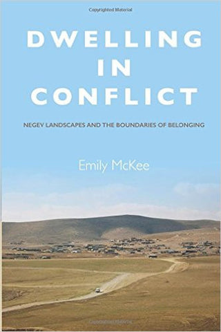 Dwelling in Conflict: Negev Landscapes and the Boundaries of Belonging by Emily McKee