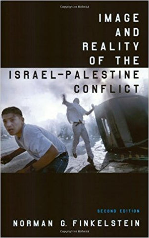 Image and Reality of the Israel-Palestine Conflict, New and Revised Edition by Norman G. Finkelstein
