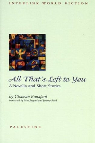 All That's Left to You: A Novella and Short Stories by Ghassan Kanafani