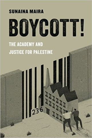 Boycott!: The Academy and Justice for Palestine by Sunaina Maira