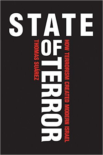 State of Terror: How Terrorism Created Modern Israel by Thomas Suárez