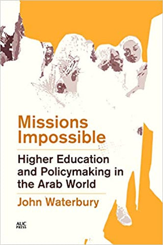 Missions Impossible: Higher Education and Policymaking in the Arab World by John Waterbury