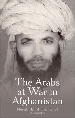 The Arabs at War in Afghanistan by Mustafa Hamid and Leah Farrall