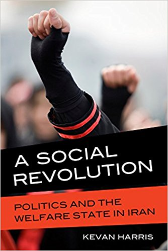 A Social Revolution: Politics and the Welfare State in Iran by Kevan Harris