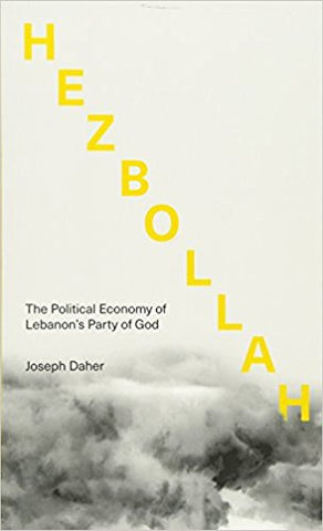 Hezbollah: The Political Economy of Lebanon's Party of God by Joseph Daher