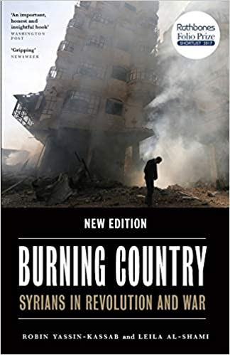Burning Country: Syrians in Revolution and War, second edition, by Robin Yassin-Kassab and Leila Al-Shami