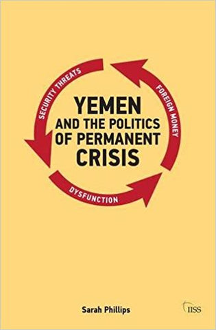 Yemen and the Politics of Permanent Crisis by Sarah Phillips