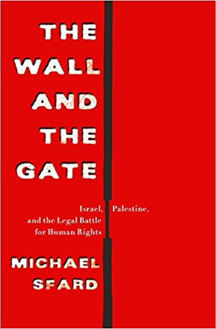 The Wall and the Gate: Israel, Palestine, and the Legal Battle for Human Rights by Michael Sfard