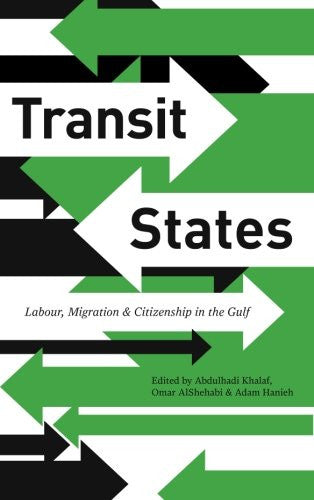 Transit States: Labour, Migration and Citizenship in the Gulf by Abdulhadi Khalaf, Omar AlShehabi, and Adam Hanieh