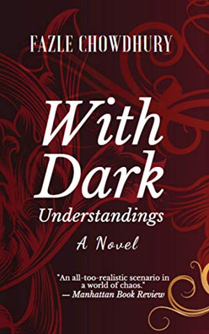 With Dark Understandings: A Novel by Fazle Chowdhury