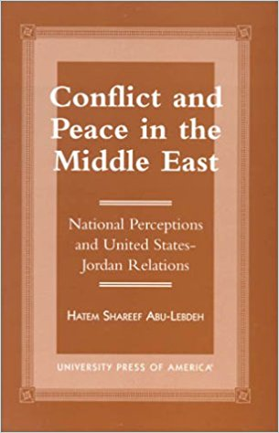 Conflict and Peace in the Middle East: National Perceptions and United States-Jordan Relations by Hatem Shareef Abu-Lebdeh